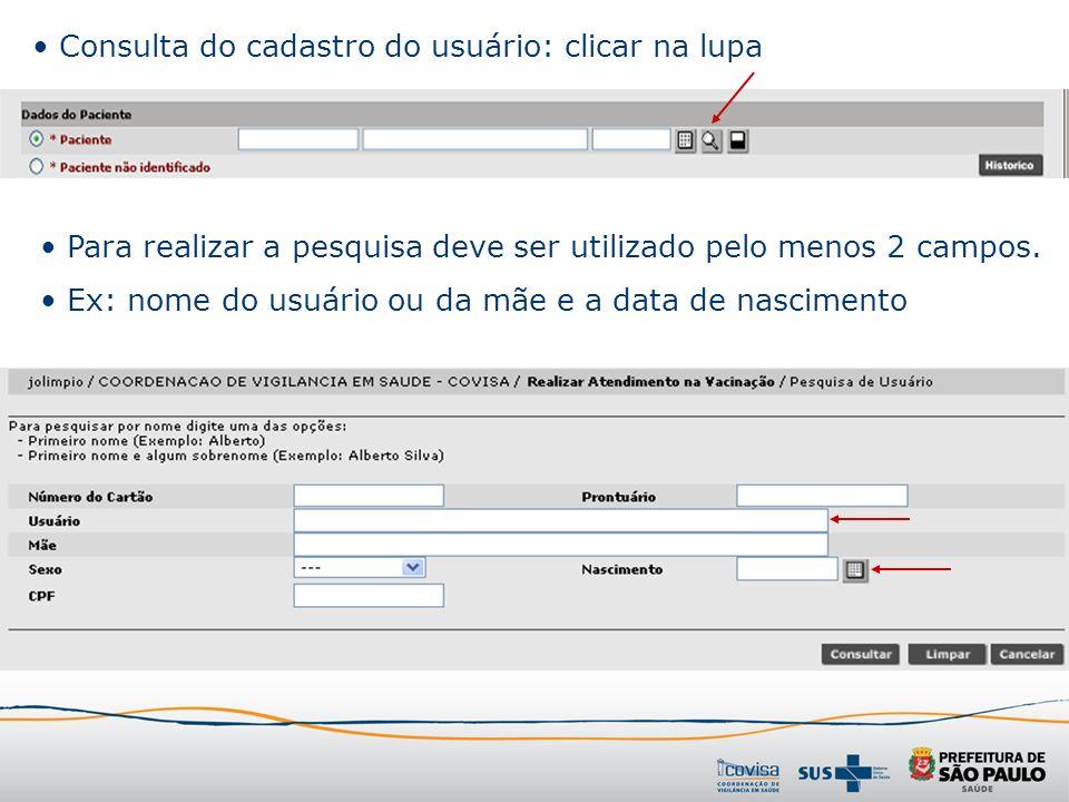 Consulta do cadastro do usuário: clicar na lupa Para realizar a pesquisa deve ser utilizado pelo menos 2 campos. Ex: nome do usuário ou da mãe e a dat