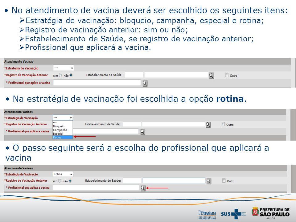 No atendimento de vacina deverá ser escolhido os seguintes itens: Estratégia de vacinação: bloqueio, campanha, especial e rotina; Registro de vacinaçã