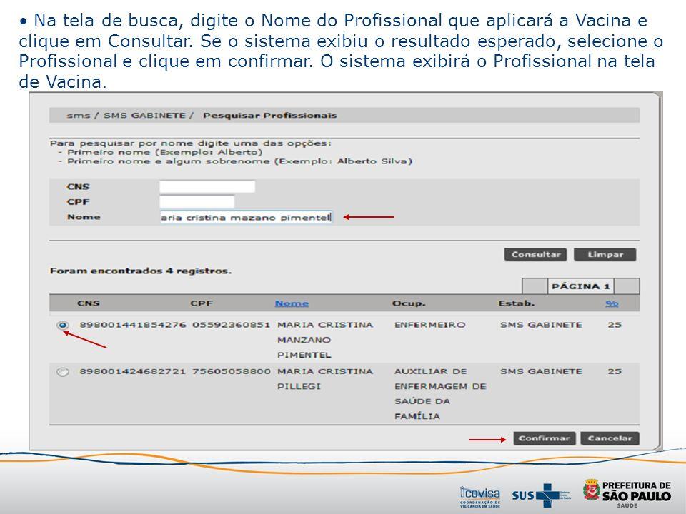 Na tela de busca, digite o Nome do Profissional que aplicará a Vacina e clique em Consultar. Se o sistema exibiu o resultado esperado, selecione o Pro