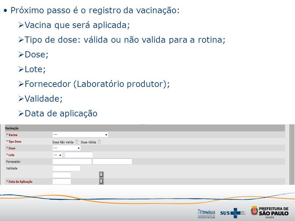 Próximo passo é o registro da vacinação: Vacina que será aplicada; Tipo de dose: válida ou não valida para a rotina; Dose; Lote; Fornecedor (Laboratór