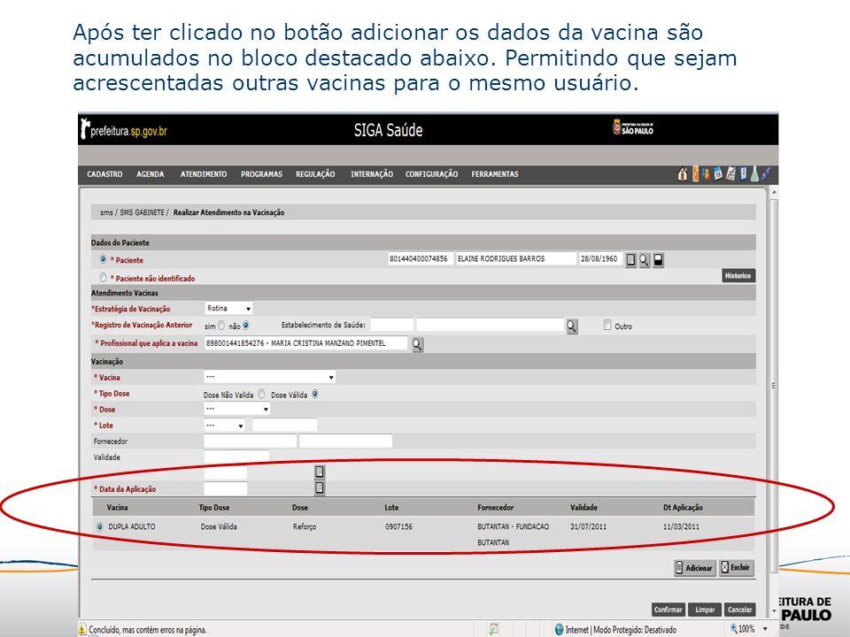 Após ter clicado no botão adicionar os dados da vacina são acumulados no bloco destacado abaixo. Permitindo que sejam acrescentadas outras vacinas par