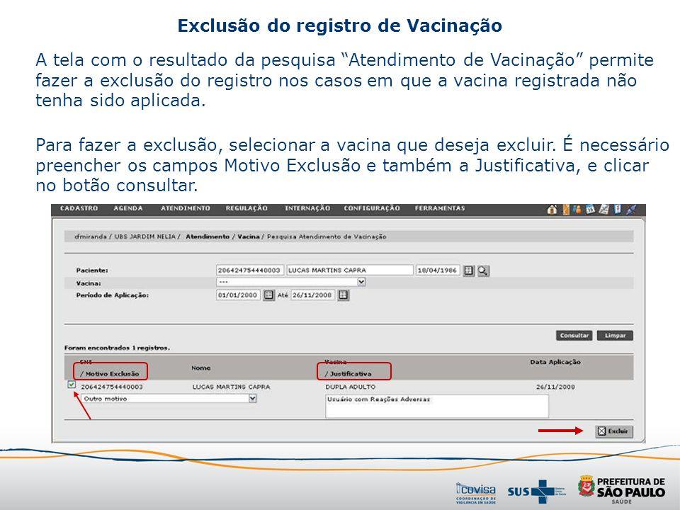 A tela com o resultado da pesquisa Atendimento de Vacinação permite fazer a exclusão do registro nos casos em que a vacina registrada não tenha sido a