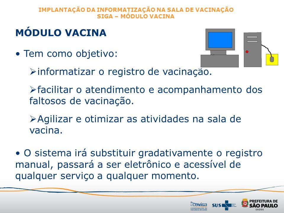 MÓDULO VACINA Tem como objetivo: informatizar o registro de vacinação. facilitar o atendimento e acompanhamento dos faltosos de vacinação. Agilizar e