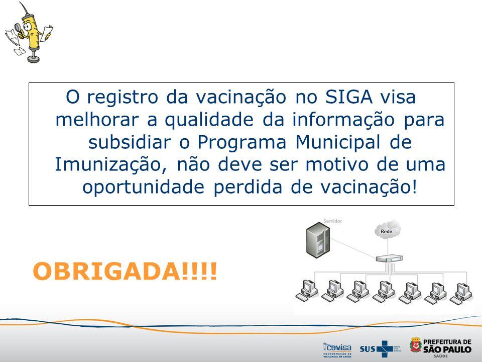 O registro da vacinação no SIGA visa melhorar a qualidade da informação para subsidiar o Programa Municipal de Imunização, não deve ser motivo de uma
