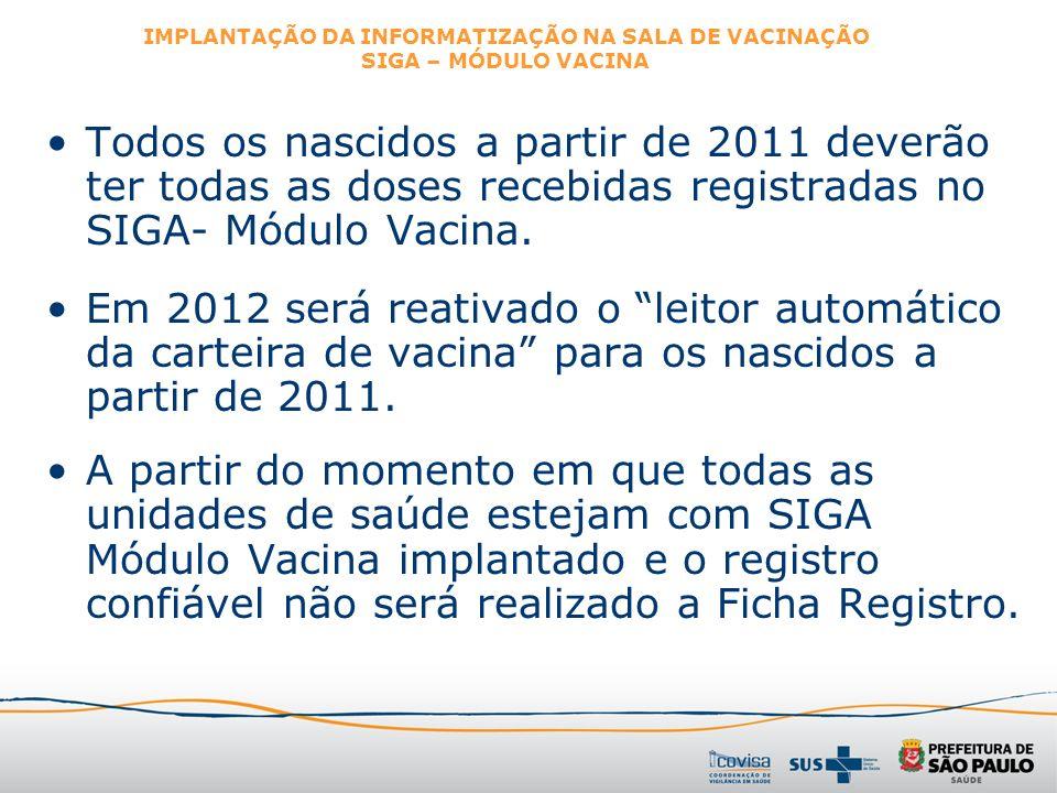 Todos os nascidos a partir de 2011 deverão ter todas as doses recebidas registradas no SIGA- Módulo Vacina. Em 2012 será reativado o leitor automático