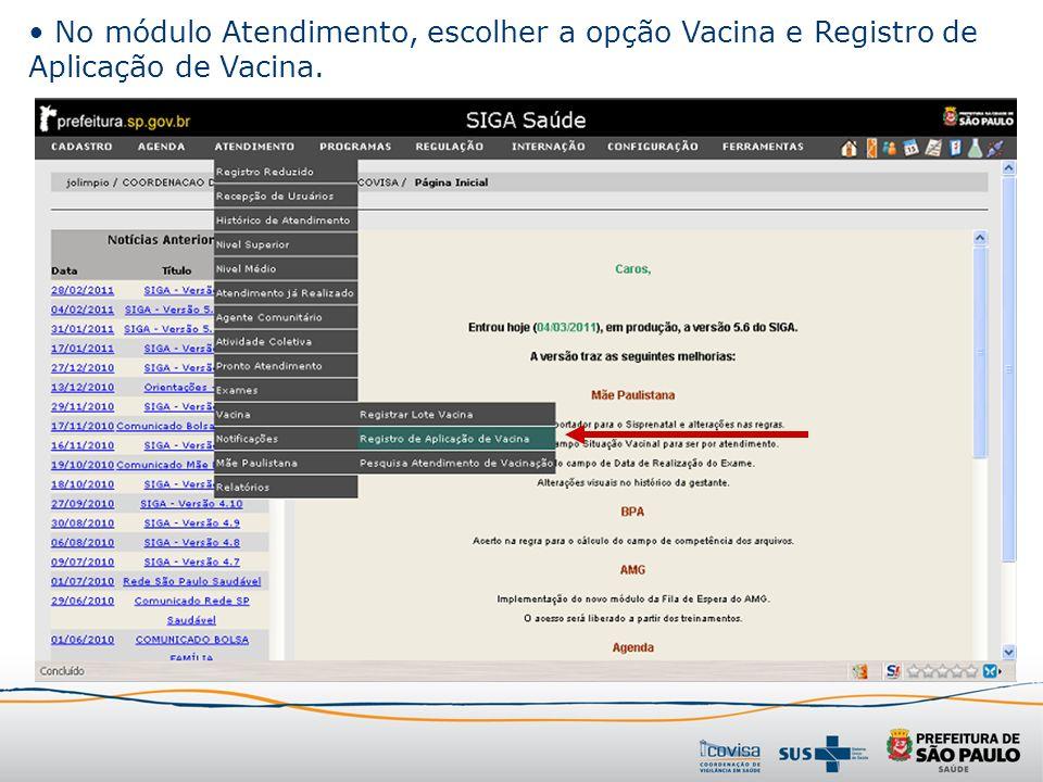 No módulo Atendimento, escolher a opção Vacina e Registro de Aplicação de Vacina.