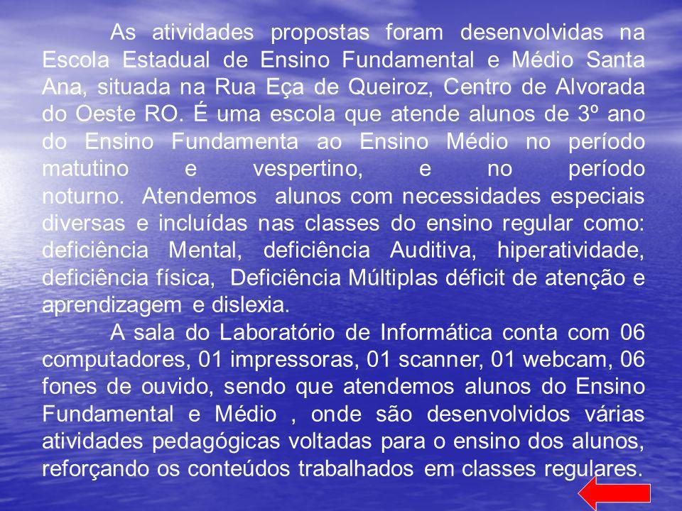 As atividades propostas foram desenvolvidas na Escola Estadual de Ensino Fundamental e Médio Santa Ana, situada na Rua Eça de Queiroz, Centro de Alvorada do Oeste RO.