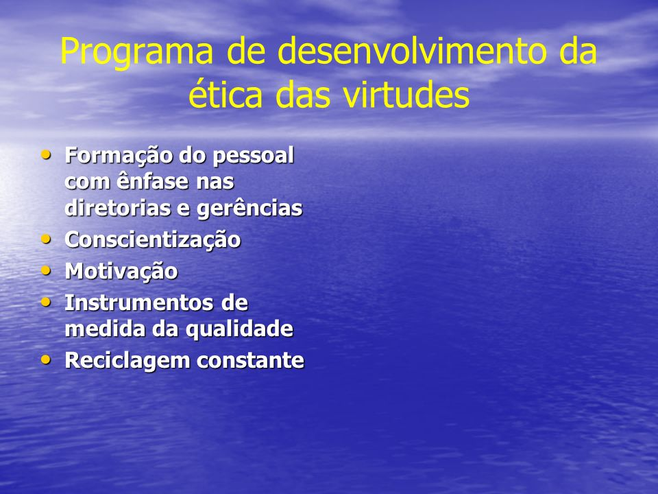 Programa de desenvolvimento da ética das virtudes Formação do pessoal com ênfase nas diretorias e gerências Formação do pessoal com ênfase nas diretor