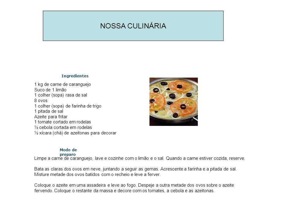 NOSSA CULINÁRIA Frigideira de caranguejo Ingredientes 1 kg de carne de caranguejo Suco de 1 limão 1 colher (sopa) rasa de sal 8 ovos 1 colher (sopa) d