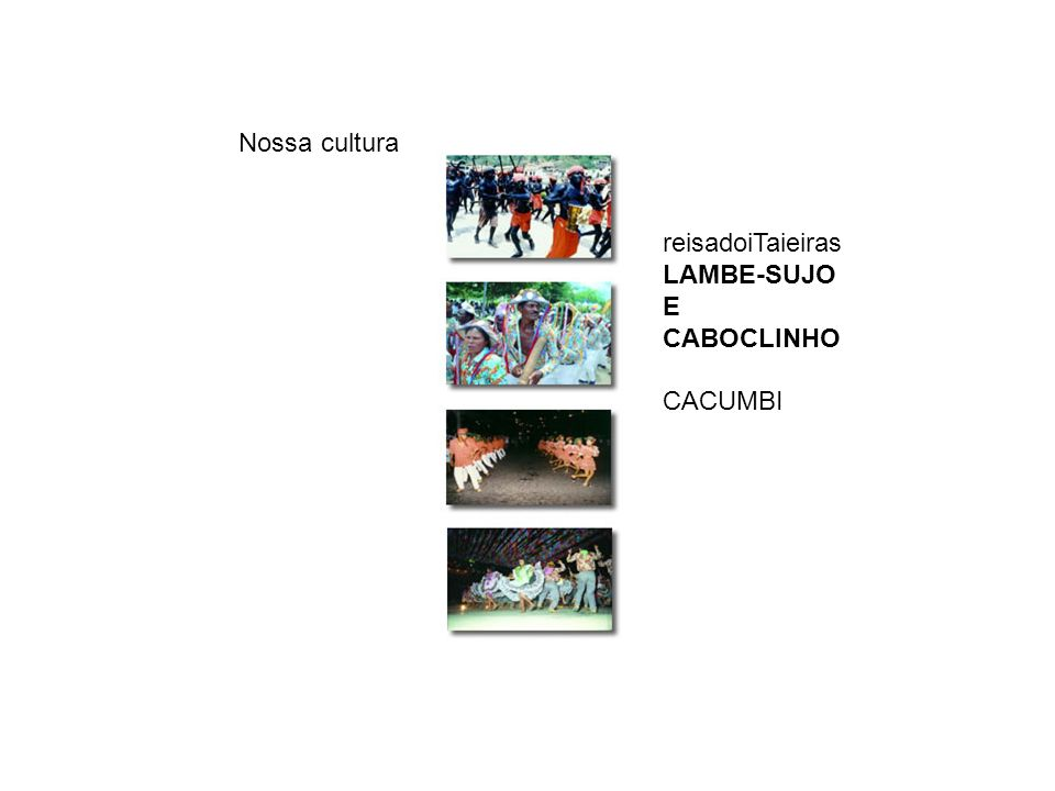 Nossa cultura reisadoiTaieiras LAMBE-SUJO E CABOCLINHO CACUMBI