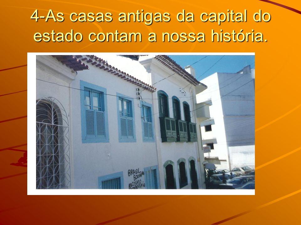 4-As casas antigas da capital do estado contam a nossa história.