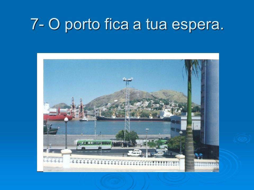 7- O porto fica a tua espera.