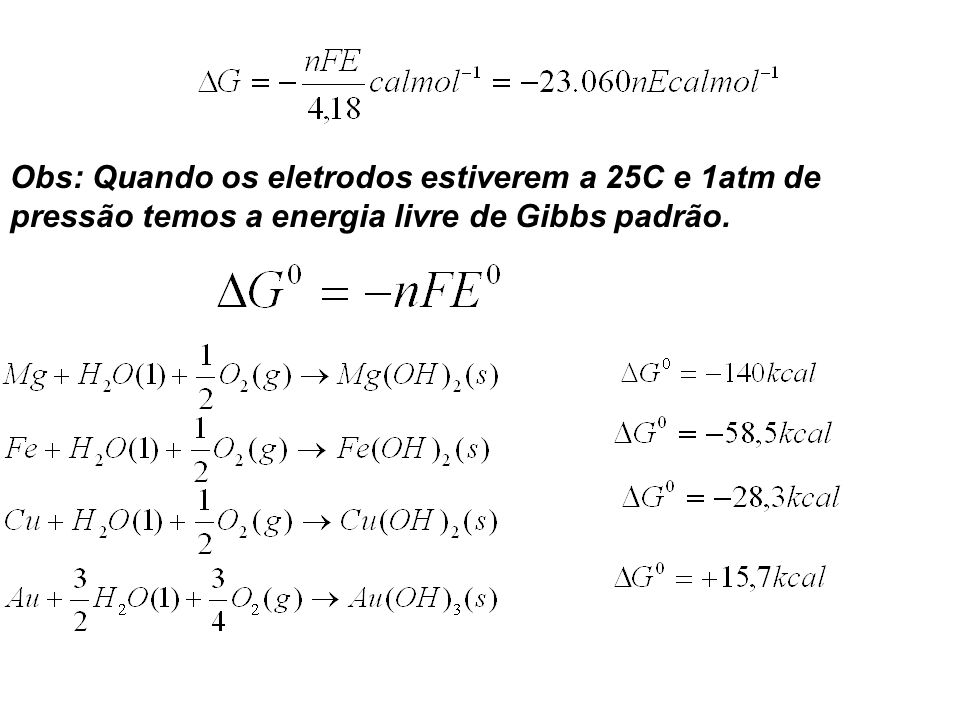 Obs: Quando os eletrodos estiverem a 25C e 1atm de pressão temos a energia livre de Gibbs padrão.