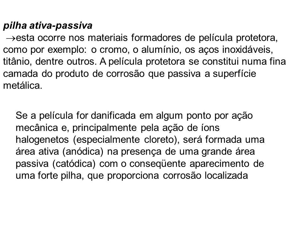 pilha ativa-passiva esta ocorre nos materiais formadores de película protetora, como por exemplo: o cromo, o alumínio, os aços inoxidáveis, titânio, d