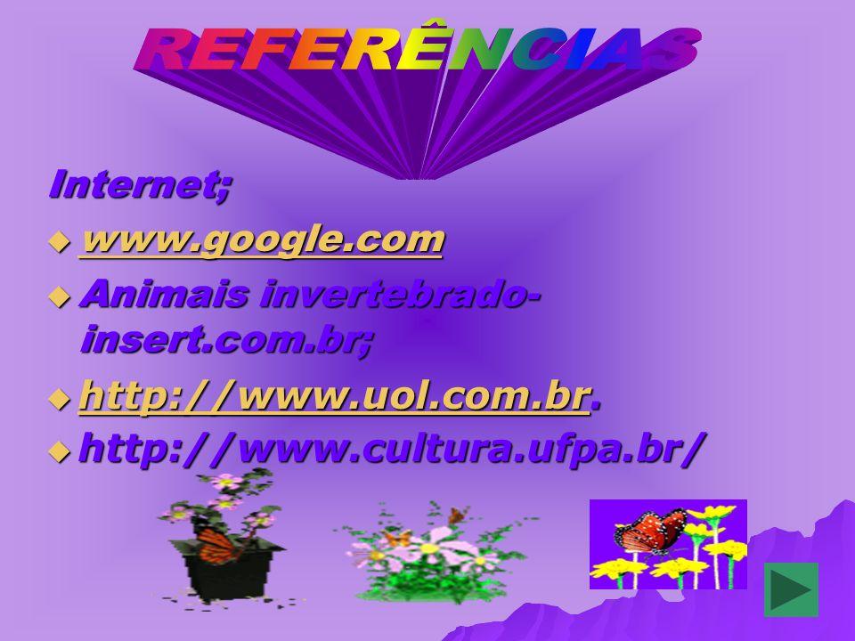 Internet; www.google.com www.google.com www.google.com Animais invertebrado- insert.com.br; Animais invertebrado- insert.com.br; http://www.uol.com.br.