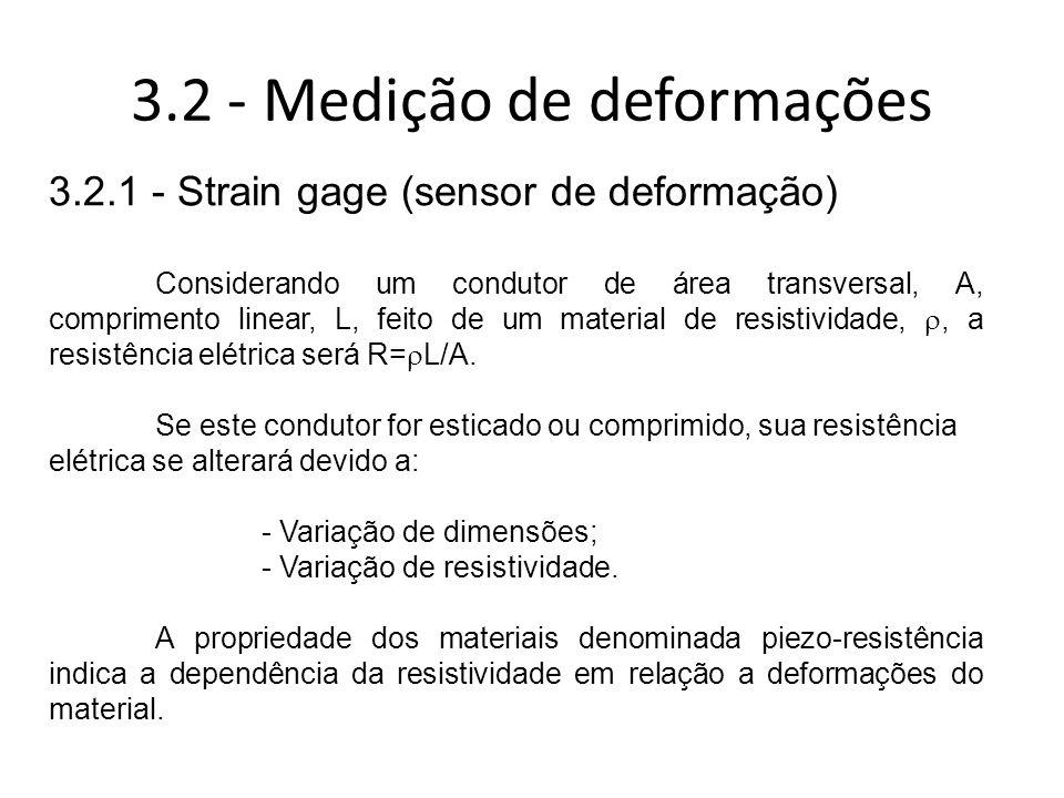 3.2 - Medição de deformações 3.2.1 - Strain gage (sensor de deformação) Considerando um condutor de área transversal, A, comprimento linear, L, feito