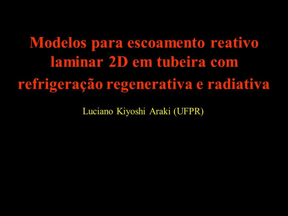 Modelos para escoamento reativo laminar 2D em tubeira com refrigeração regenerativa e radiativa Luciano Kiyoshi Araki (UFPR)