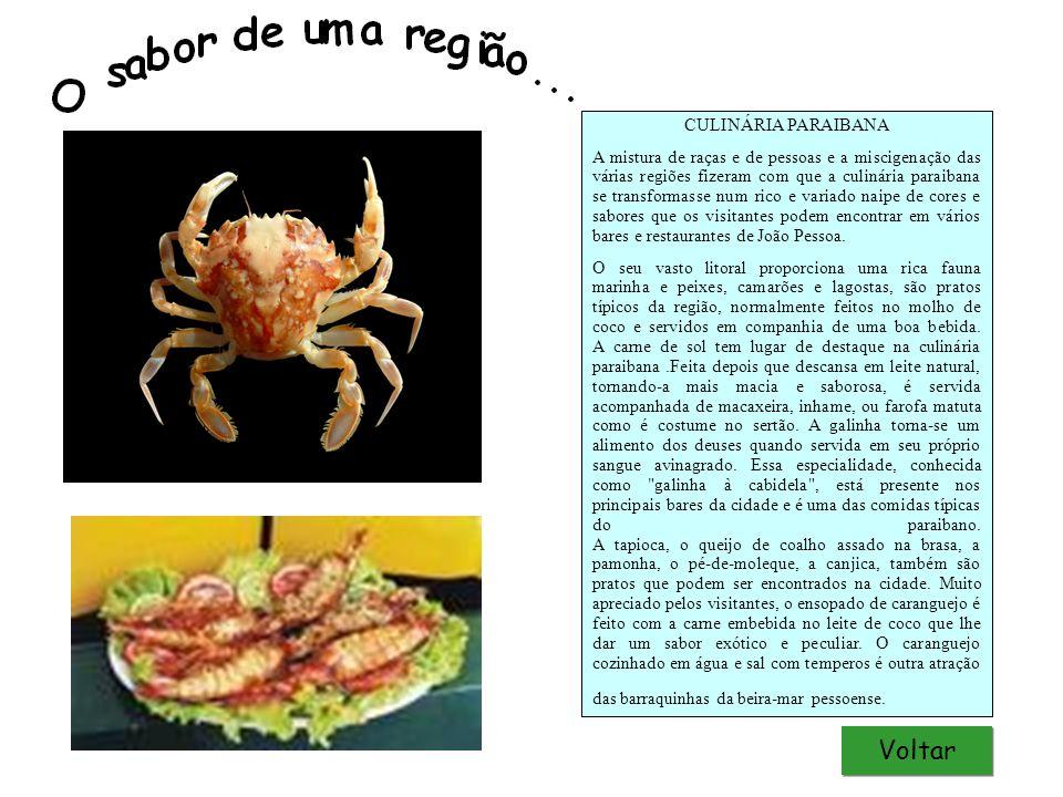 Voltar CULINÁRIA PARAIBANA A mistura de raças e de pessoas e a miscigenação das várias regiões fizeram com que a culinária paraibana se transformasse