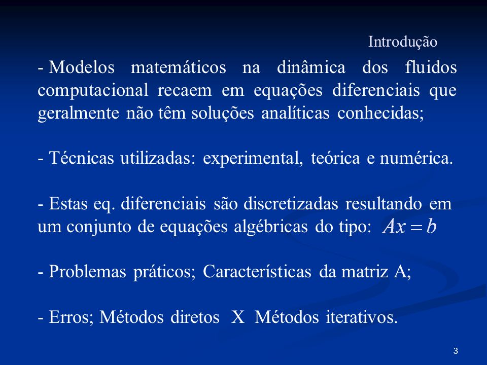 3 Introdução - Modelos matemáticos na dinâmica dos fluidos computacional recaem em equações diferenciais que geralmente não têm soluções analíticas co