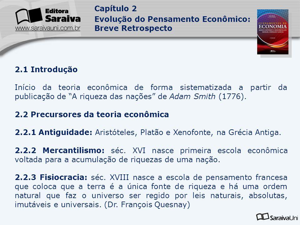 Capítulo 2 Evolução do Pensamento Econômico: Breve Retrospecto 2.1 Introdução Início da teoria econômica de forma sistematizada a partir da publicação
