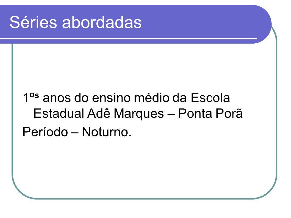 Séries abordadas 1º s anos do ensino médio da Escola Estadual Adê Marques – Ponta Porã Período – Noturno.