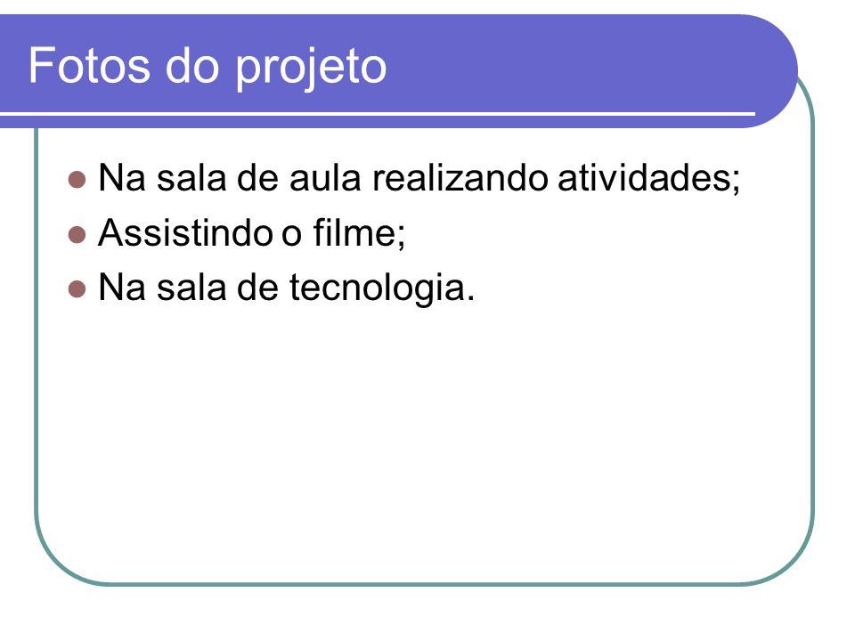 Fotos do projeto Na sala de aula realizando atividades; Assistindo o filme; Na sala de tecnologia.