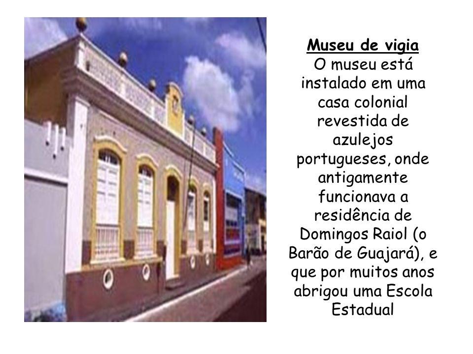 Museu de vigia O museu está instalado em uma casa colonial revestida de azulejos portugueses, onde antigamente funcionava a residência de Domingos Rai