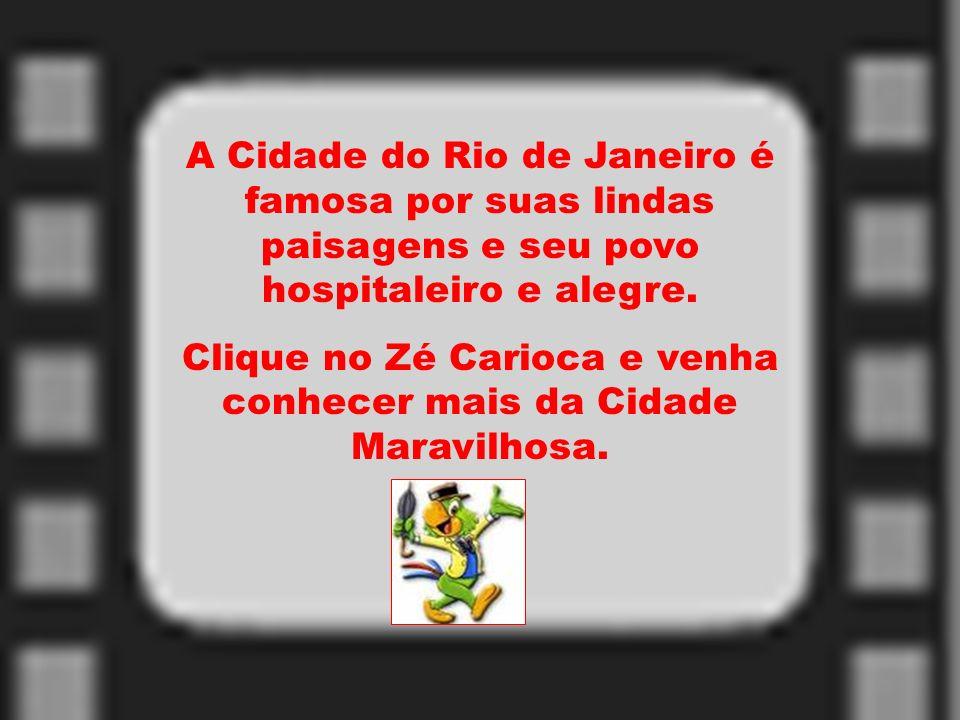 A Cidade do Rio de Janeiro é famosa por suas lindas paisagens e seu povo hospitaleiro e alegre. Clique no Zé Carioca e venha conhecer mais da Cidade M