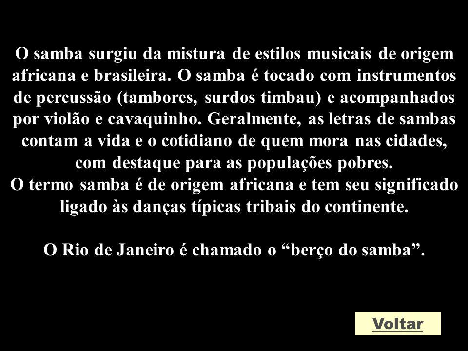 O samba surgiu da mistura de estilos musicais de origem africana e brasileira. O samba é tocado com instrumentos de percussão (tambores, surdos timbau