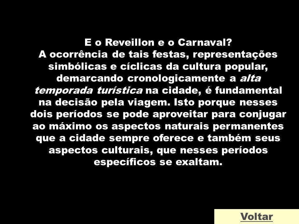 E o Reveillon e o Carnaval? A ocorrência de tais festas, representações simbólicas e cíclicas da cultura popular, demarcando cronologicamente a alta t