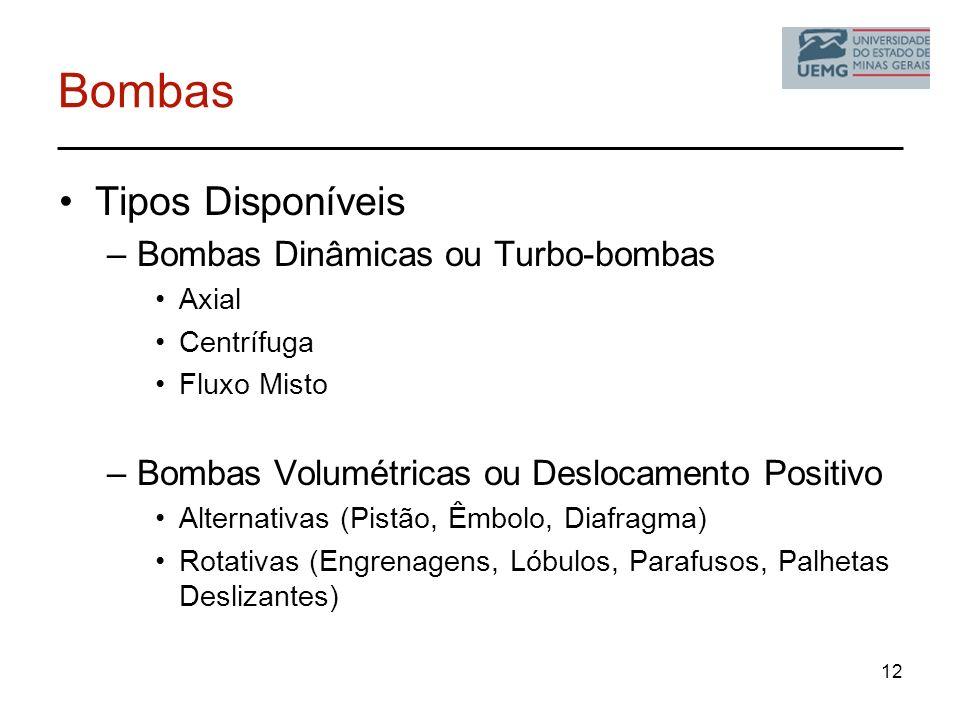 12 Bombas Tipos Disponíveis –Bombas Dinâmicas ou Turbo-bombas Axial Centrífuga Fluxo Misto –Bombas Volumétricas ou Deslocamento Positivo Alternativas