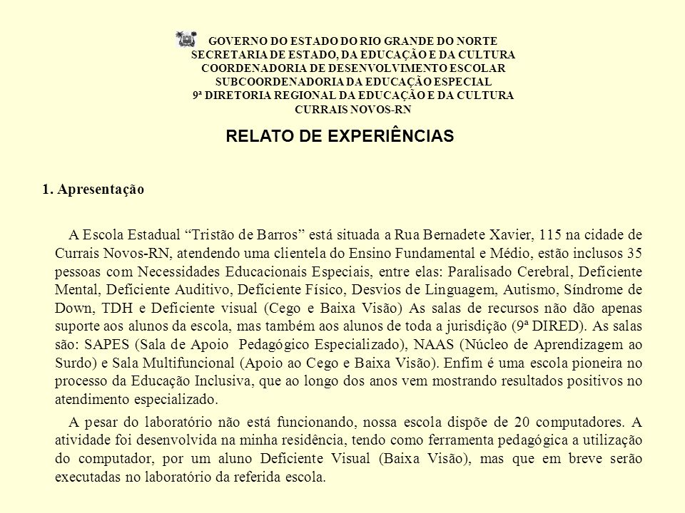 GOVERNO DO ESTADO DO RIO GRANDE DO NORTE SECRETARIA DE ESTADO, DA EDUCAÇÃO E DA CULTURA COORDENADORIA DE DESENVOLVIMENTO ESCOLAR SUBCOORDENADORIA DA EDUCAÇÃO ESPECIAL 9ª DIRETORIA REGIONAL DA EDUCAÇÃO E DA CULTURA CURRAIS NOVOS-RN 1.
