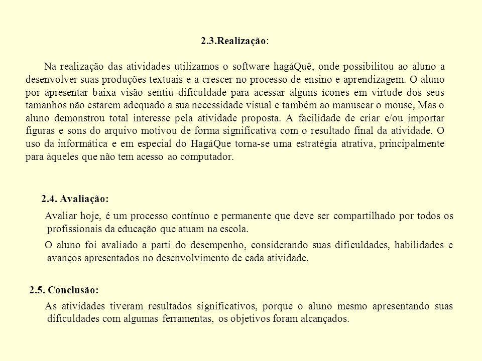 2.3.Realização: Na realização das atividades utilizamos o software hagáQuê, onde possibilitou ao aluno a desenvolver suas produções textuais e a cresc