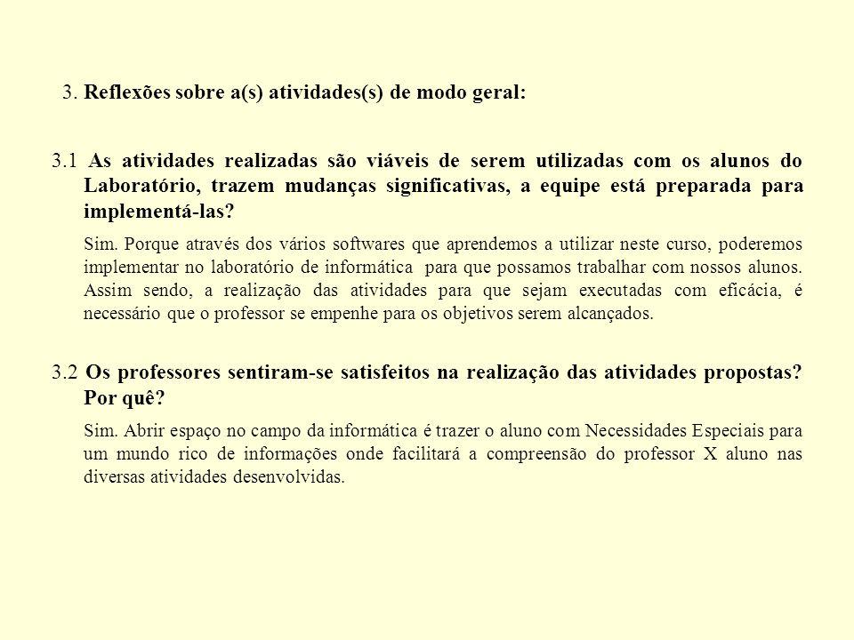 3. Reflexões sobre a(s) atividades(s) de modo geral: 3.1 As atividades realizadas são viáveis de serem utilizadas com os alunos do Laboratório, trazem
