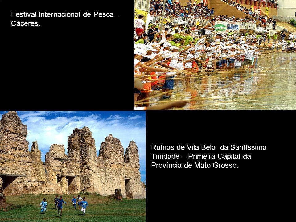 Festival Internacional de Pesca – Cáceres. Ruínas de Vila Bela da Santíssima Trindade – Primeira Capital da Província de Mato Grosso.