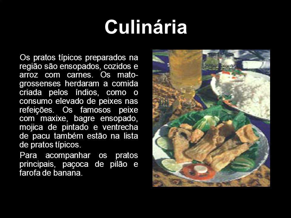 Culinária Os pratos típicos preparados na região são ensopados, cozidos e arroz com carnes. Os mato- grossenses herdaram a comida criada pelos índios,