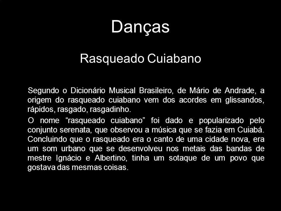 Danças Rasqueado Cuiabano Segundo o Dicionário Musical Brasileiro, de Mário de Andrade, a origem do rasqueado cuiabano vem dos acordes em glissandos,