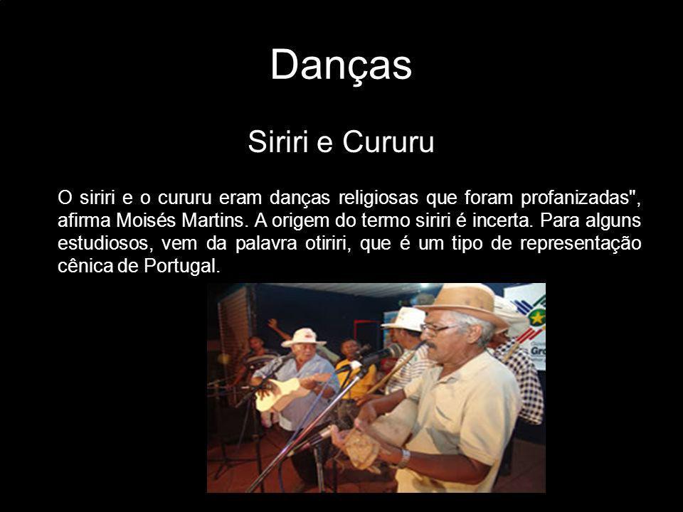 Danças Siriri e Cururu O siriri e o cururu eram danças religiosas que foram profanizadas