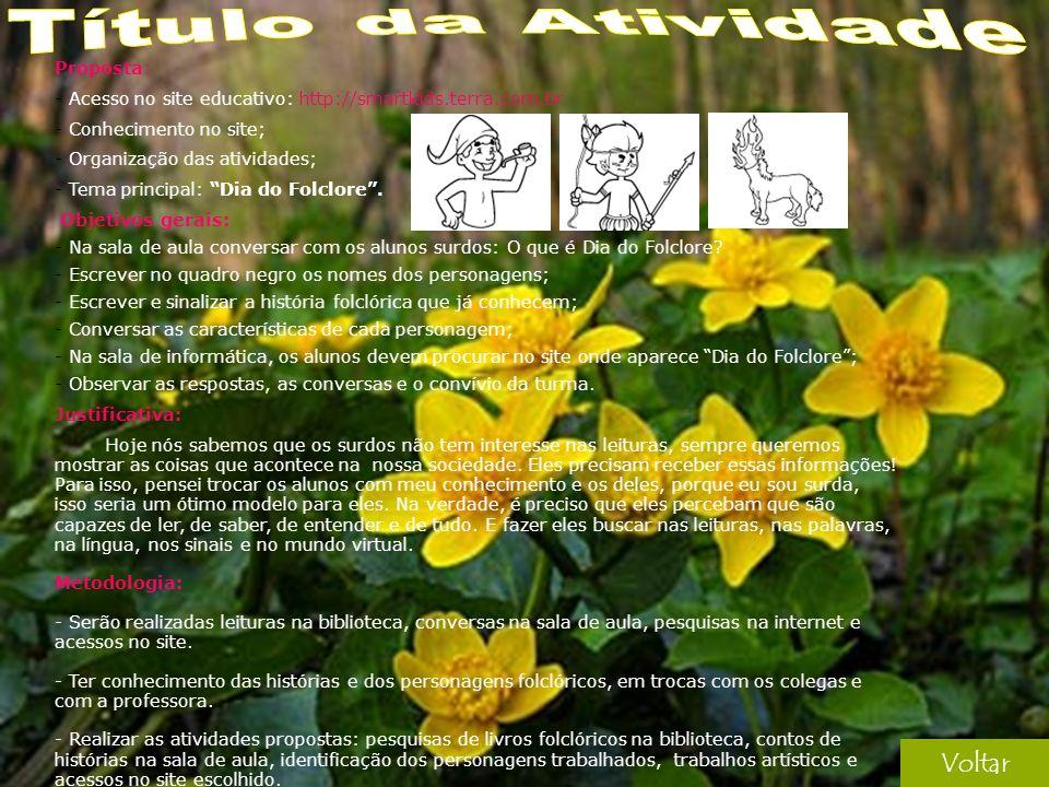 Voltar Proposta: - Acesso no site educativo: http://smartkids.terra.com.br - Conhecimento no site; - Organização das atividades; - Tema principal: Dia do Folclore.