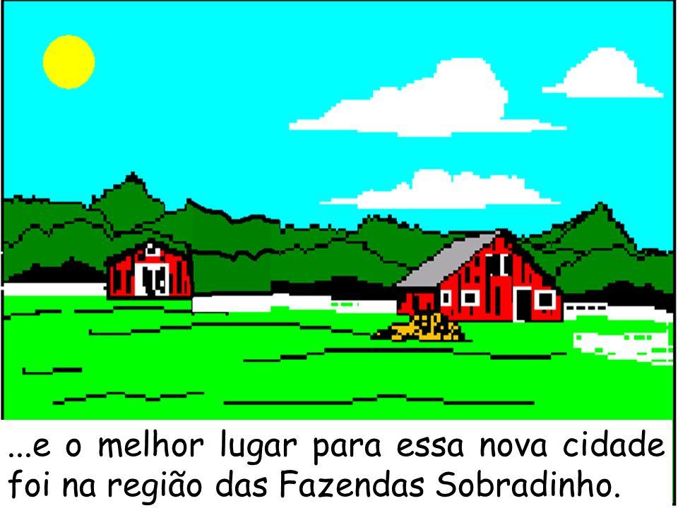 ...e o melhor lugar para essa nova cidade foi na região das Fazendas Sobradinho.
