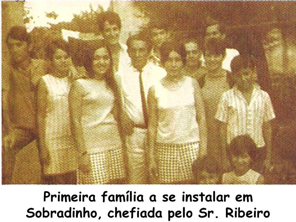 Primeira família a se instalar em Sobradinho, chefiada pelo Sr. Ribeiro