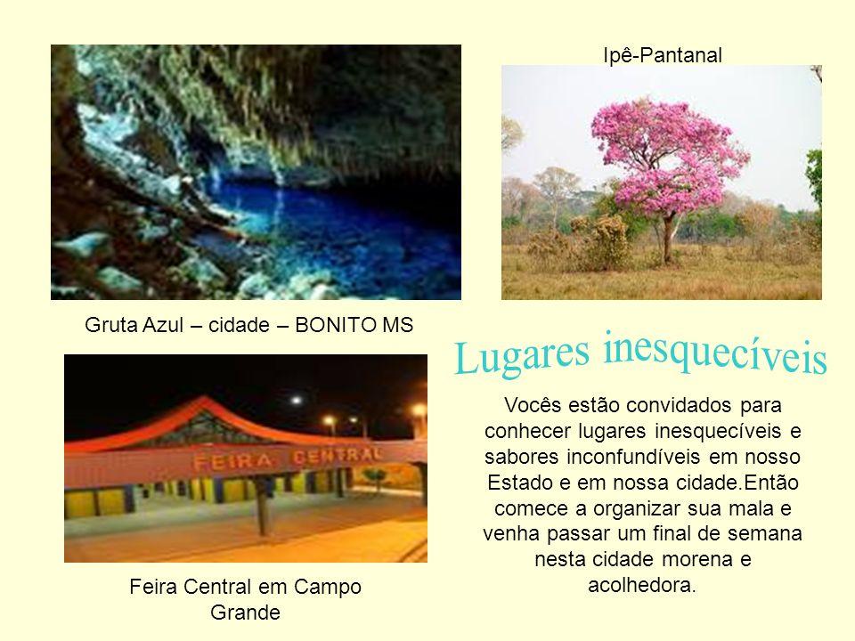 Gruta Azul – cidade – BONITO MS Ipê-Pantanal Feira Central em Campo Grande Vocês estão convidados para conhecer lugares inesquecíveis e sabores inconf