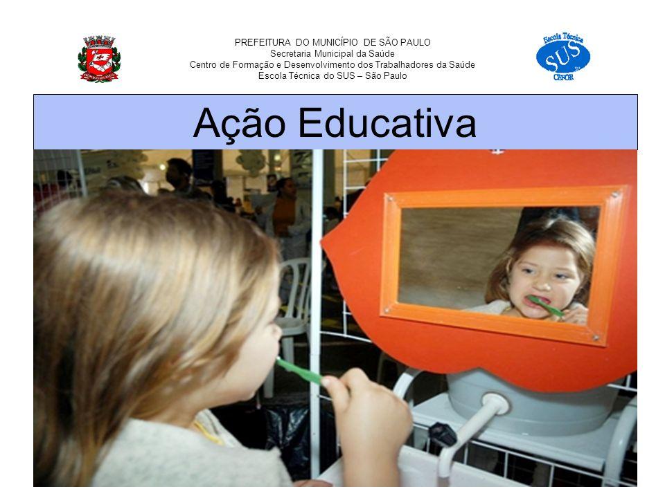 PREFEITURA DO MUNICÍPIO DE SÃO PAULO Secretaria Municipal da Saúde Centro de Formação e Desenvolvimento dos Trabalhadores da Saúde Escola Técnica do SUS – São Paulo Ação Educativa