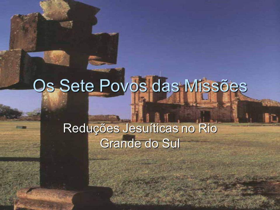 Os Sete Povos das Missões Reduções Jesuíticas no Rio Grande do Sul