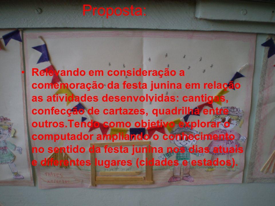 Proposta: Relevando em consideração a comemoração da festa junina em relação as atividades desenvolvidas: cantigas, confecção de cartazes, quadrilha e