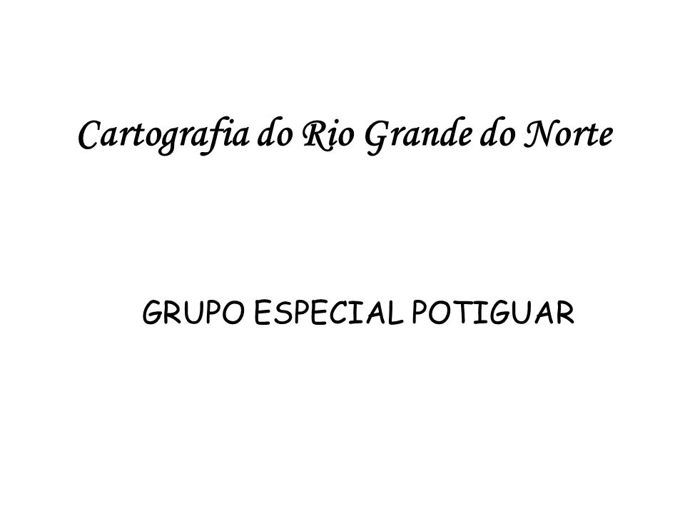 Cartografia do Rio Grande do Norte GRUPO ESPECIAL POTIGUAR