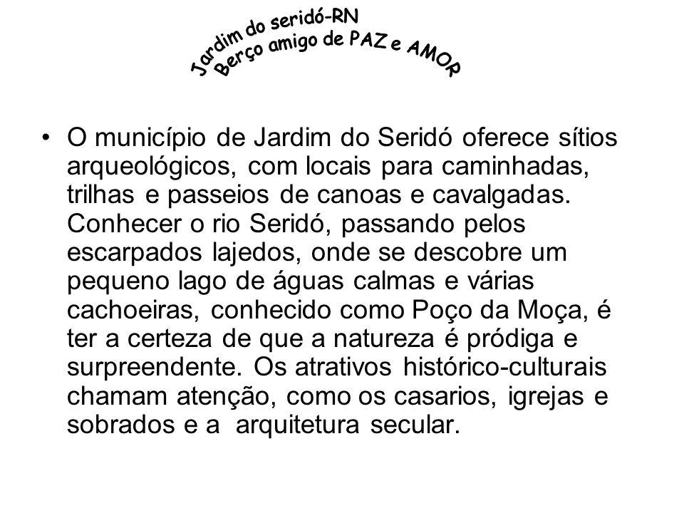 O município de Jardim do Seridó oferece sítios arqueológicos, com locais para caminhadas, trilhas e passeios de canoas e cavalgadas.