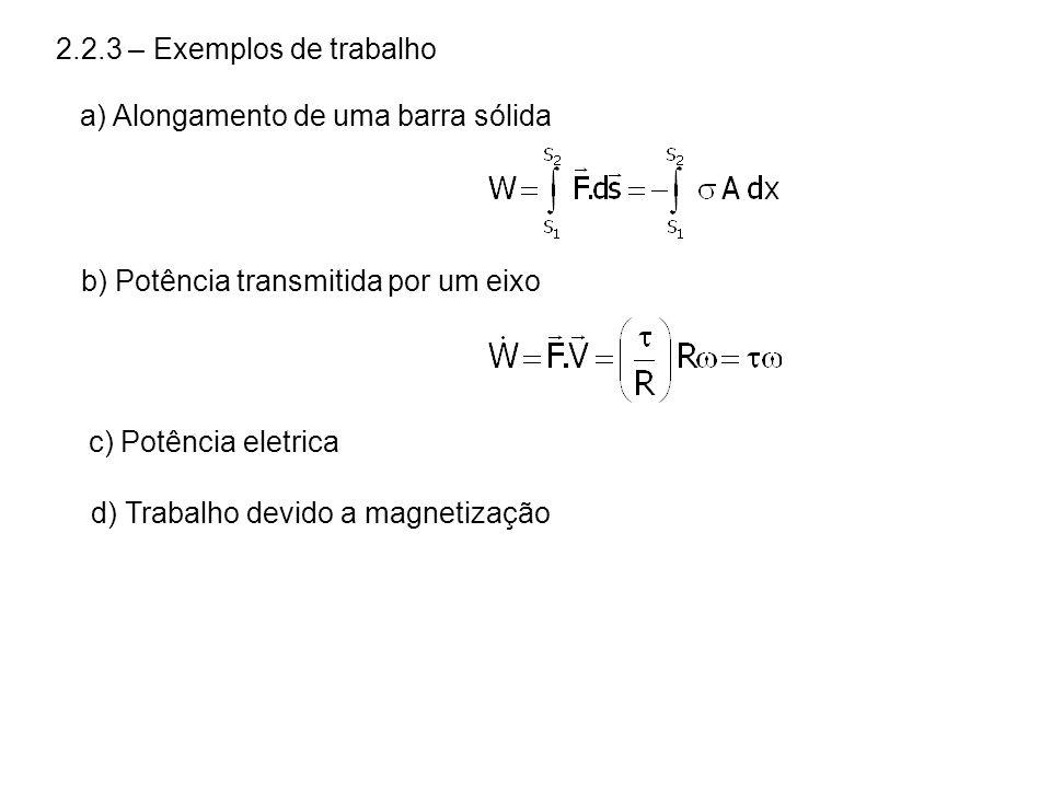 2.2.3 – Exemplos de trabalho a) Alongamento de uma barra sólida b) Potência transmitida por um eixo c) Potência eletrica d) Trabalho devido a magnetiz