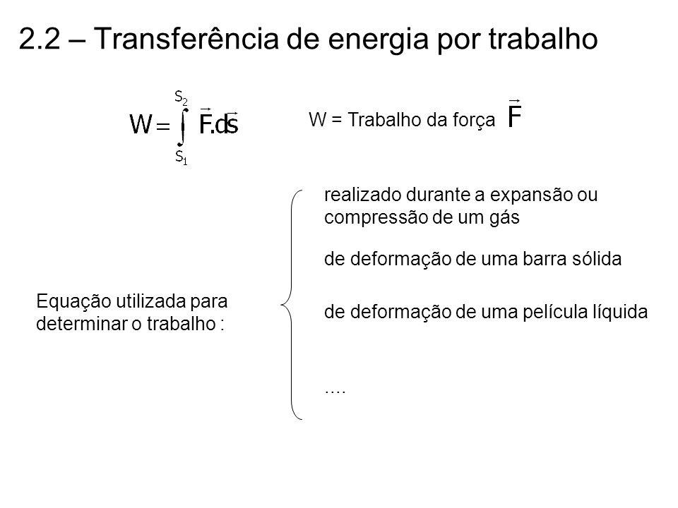 2.2 – Transferência de energia por trabalho W = Trabalho da força Equação utilizada para determinar o trabalho : realizado durante a expansão ou compr