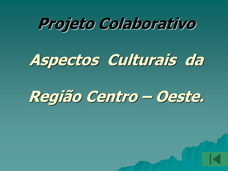 Projeto Colaborativo Aspectos Culturais da Região Centro – Oeste.